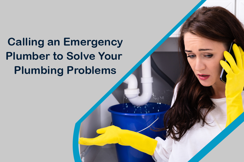 Calling An Emergency Plumber to Solve Your Plumbing Problems