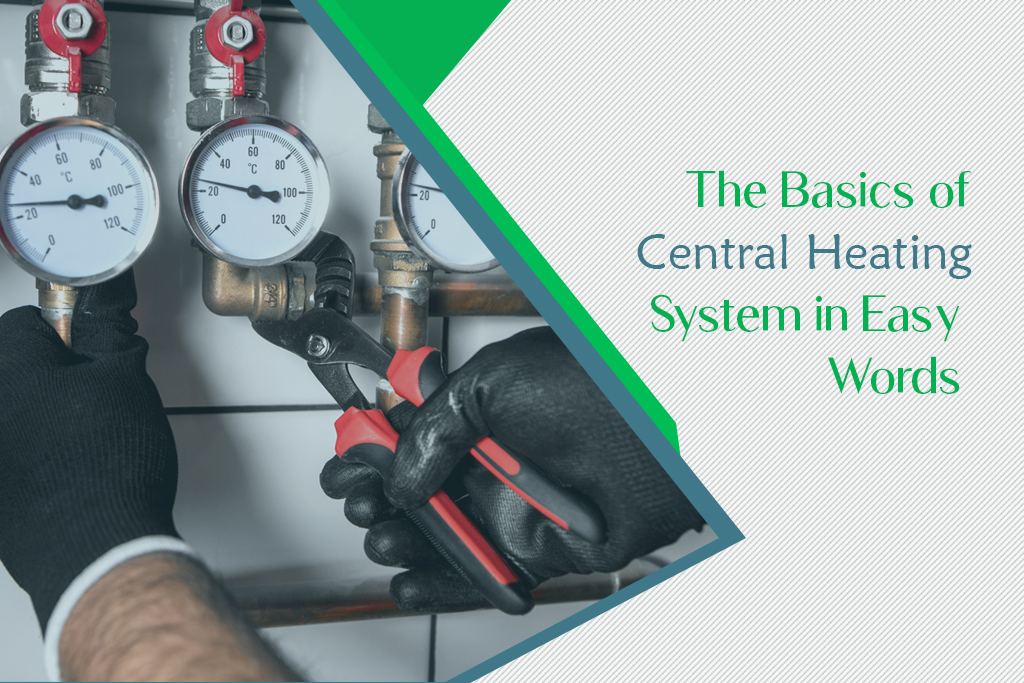 Discussing the Basics of Central Heating System in Easy Words