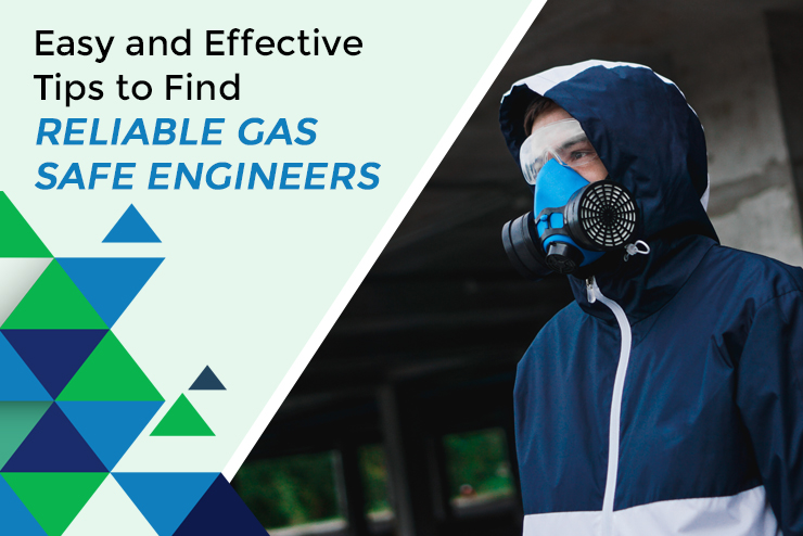 Tips to Find Reliable Gas Safe Engineers